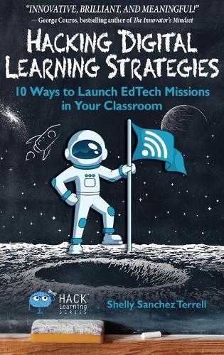 Hacking Digital Learning Strategies: 10 Ways to Launch Edtech Missions in Your Classroom - Hack Learning 13 (Hardback)