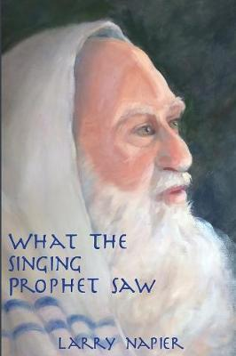 What the Singing Prophet Saw: Is Changing The-Destiny of Mankind (Paperback)