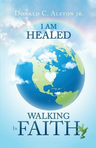 I Am Healed: Walking in Faith (Paperback)