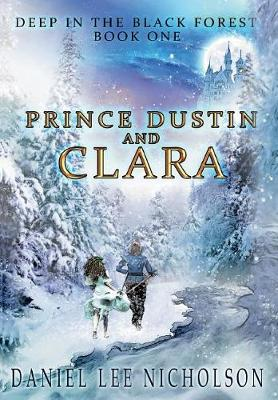 Prince Dustin and Clara: Deep in the Black Forest (Volume 1) - Prince Dustin and Clara 1 (Hardback)