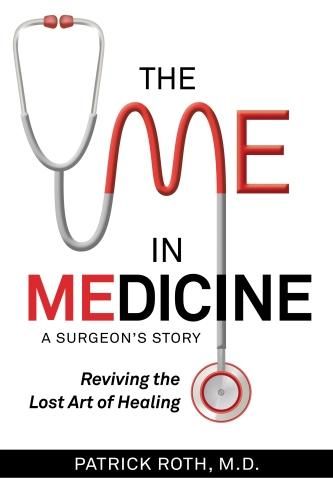 The Me In Medicine: A Surgeon's Story - Reviving the Lost Art of Healing (Paperback)