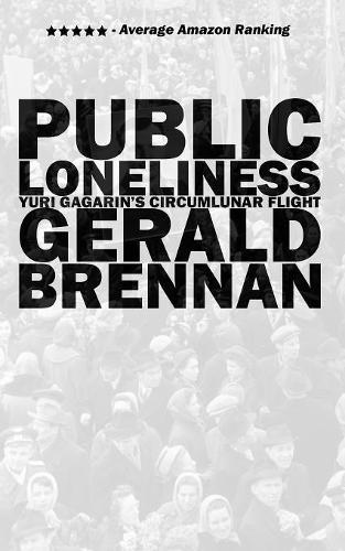 Public Loneliness: Yuri Gagarin's Circumlunar Flight (Paperback)