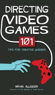 Directing Video Games: 101 Tips for Creative Leaders (Hardback)