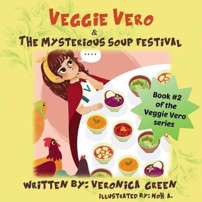 Veggie Vero & the Mysterious Soup Festival: Book #2 of the Veggie Vero Series - Adventures of Veggie Vero 2 (Paperback)