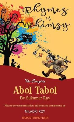 Rhymes of Whimsy - The Complete Abol Tabol: Translated Into Rhyme-Accurate English, with Investigative Analysis of Hidden Satire. (Hardback)