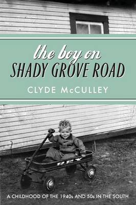 The Boy on Shady Grove Road: A Childhood of the 1940s and 50s in the South (Paperback)