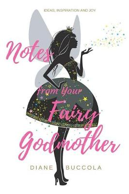 Notes from Your Fairy Godmother: Ideas, Inspiration and Joy for Women (Paperback)