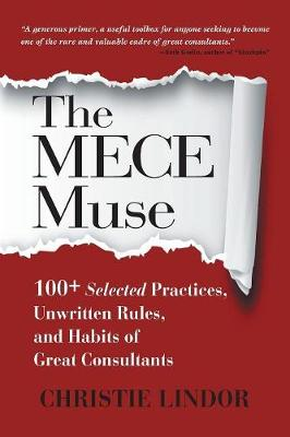 The MECE Muse: 100+ Selected Practices, Unwritten Rules, and Habits of Great Consultants (Paperback)