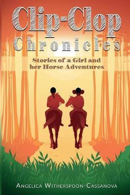 Clip-Clop Chronicles: Stories of a Girl and Her Horse Adventures (Paperback)