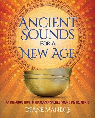 Ancient Sounds for a New Age: An Introduction to Himalayan Sacred Sound Instruments (Paperback)