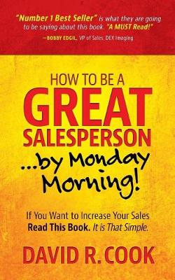 How to Be a Great Salesperson...by Monday Morning! (Paperback)