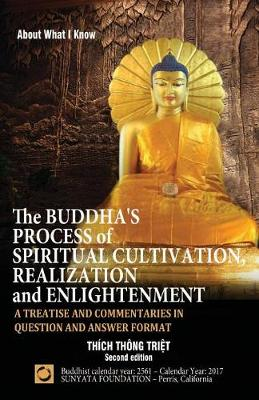 The Buddha's Process of Spiritual Cultivation, Realization and Enlightenment: A Treatise and Commentaries in Question and Answer Format - Second Edition (Paperback)