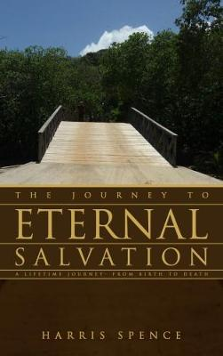 The Journey to Eternal Salvation: A Lifetime Journey from Birth to Death (Paperback)