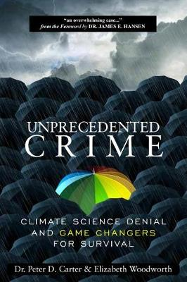 Unprecedented Crime: Climate Science Denial and Game Changers for Survival (Paperback)