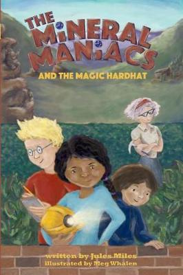 The Mineral Maniacs and the Magic Hardhat - Mineral Maniacs 1 (Paperback)