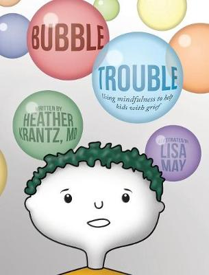 Bubble Trouble: Using Mindfulness to Help Kids with Grief (Hardback)