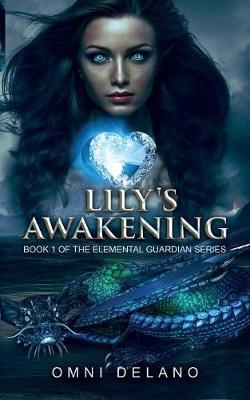 Lily's Awakening: Book 1 of the Elemental Guardian Series - Elemental Guardians 1 (Paperback)