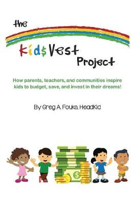 The Kid$vest Project: How Parents, Teachers, and Communities Inspire Kids to Budget, Save, and Invest in Their Dreams (Paperback)