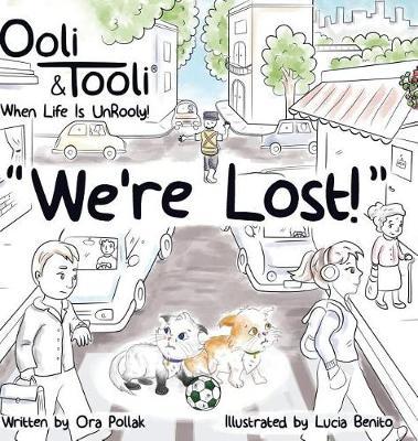 """""""We're Lost!"""": Ooli & Tooli When Life Is Unrooly - Ooli & Tooli 1 (Hardback)"""
