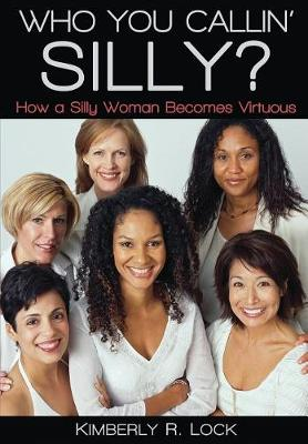 Who You Callin' Silly? How a Silly Woman Becomes Virtuous (Paperback)