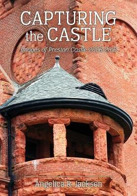 Capturing the Castle: Images of Preston Castle (2006-2016) (Paperback)