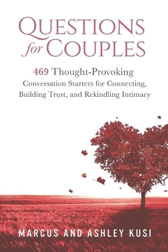 Questions for Couples: 469 Thought-Provoking Conversation Starters for Connecting, Building Trust, and Rekindling Intimacy (Paperback)