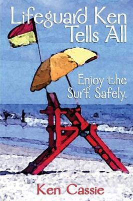 Lifeguard Ken Tells All: Enjoy the Surf. Safely. (Paperback)