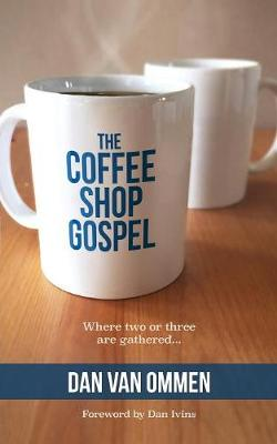 The Coffee Shop Gospel: Where Two or Three Are Gathered... (Paperback)