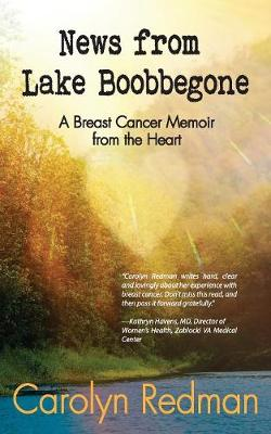 News from Lake Boobbegone: A Breast Cancer Memoir from the Heart (Paperback)