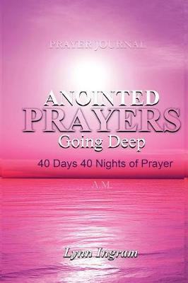 Anointed Prayers Going Deep: 40 Days 40 Nights of Prayer Prayer Journal (Paperback)