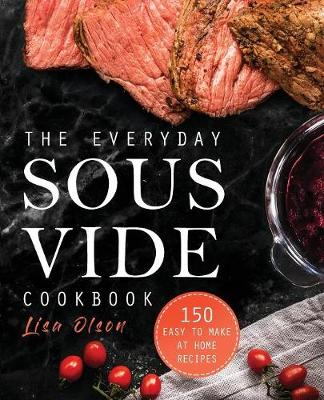 The Everyday Sous Vide Cookbook: 150 Easy to Make at Home Recipes (Paperback)