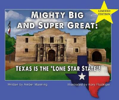 """Mighty Big and Super Great: Texas Is The """"Lone Star State""""! (Hardback)"""