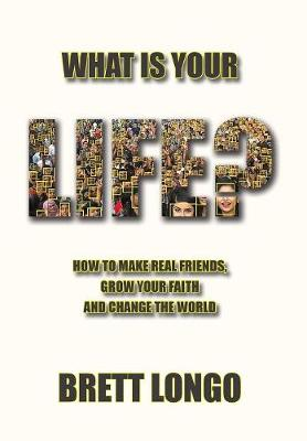 What Is Your Life?: How to make real friends, grow your faith and change the world (Hardback)
