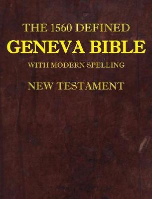 The 1560 Defined Geneva Bible: With Modern Spelling, New Testament - 1 1 (Hardback)