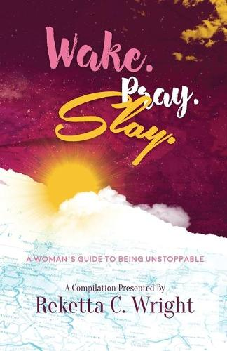 Wake.Pray.Slay.: A Woman's Guide to Being Unstoppable (Paperback)