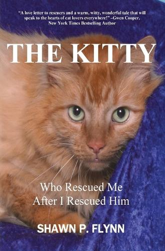 The Kitty: Who Rescued Me After I Rescued Him (Paperback)