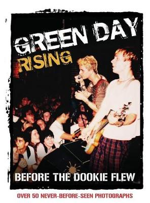 Green Day Rising: Before the Dookie Flew (Hardback)