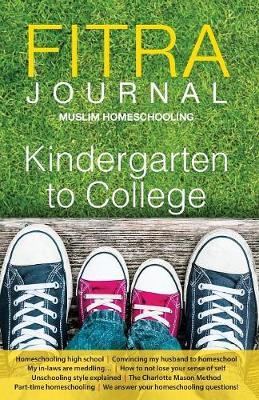 Fitra Journal ⼁muslim Homeschooling Kindergarten to College: Issue Three (Paperback)