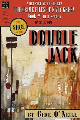 Double Jack: Book 1 in the series, The Crime Files of Katy Green - Crime Files of Katy Gree 1 (Paperback)