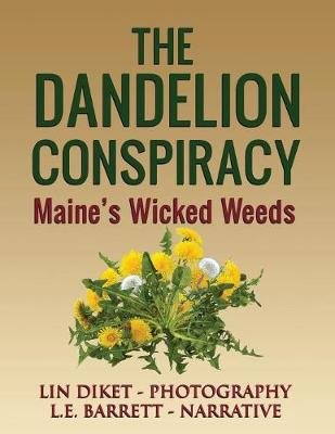 The Dandelion Conspiracy: Maine's Wicked Weeds (Paperback)