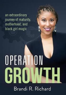 Operation Growth: An Extraordinary Journey of Maturity, Motherhood, and Black Girl Magic (Hardback)