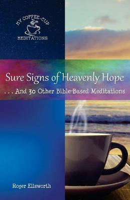 Sure Signs of Heavenly Hope: . . .and 30 Other Bible-Based Meditations - My Coffee-Cup Meditations 7 (Paperback)