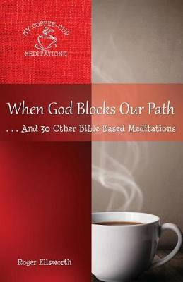 When God Blocks Our Path: ... and 30 Other Bible-Based Meditations - My Coffee-Cup Meditations 3 (Paperback)