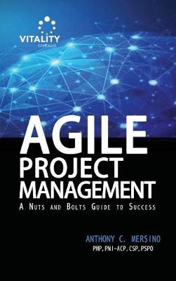 Agile Project Management: A Nuts and Bolts Guide to Sucess (Hardback)