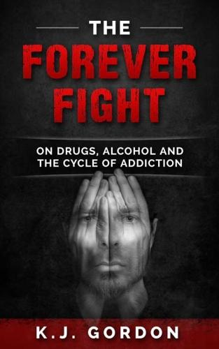 The Forever Fight: On Drugs, Alcohol, and the Cycle of Addiction (Paperback)