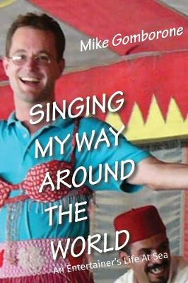 Singing My Way Around the World: An Entertainer's Life at Sea - My Life in Essays 1 (Paperback)