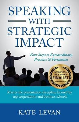 Speaking with Strategic Impact: Four Steps to Extraordinary Presence & Persuasion (Paperback)