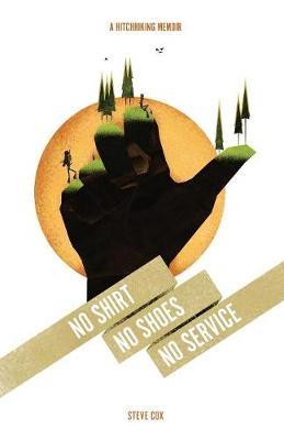 No Shirt No Shoes No Service: A Hitchhking Memoir (Paperback)