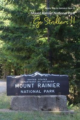 Go Strollers !!: Family Trip to National Park 01 - Mount Rainier National Park - Family Trip to National Park 1 (Paperback)