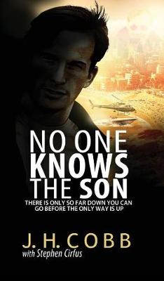 No One Knows the Son: There Is Only So Far Down You Can Go Before the Only Way Is Up (Hardback)